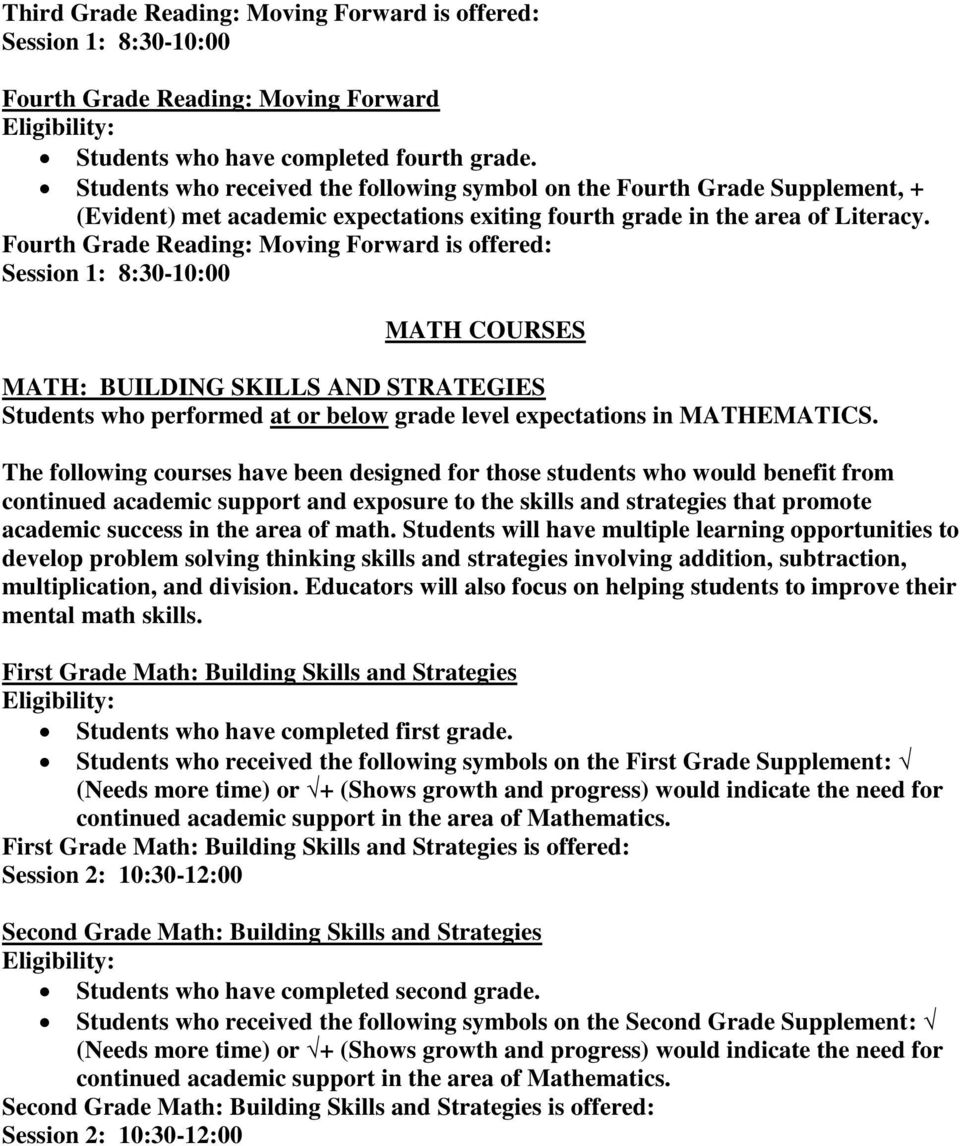 Fourth Grade Reading: Moving Forward is offered: MATH COURSES MATH: BUILDING SKILLS AND STRATEGIES Students who performed at or below grade level expectations in MATHEMATICS.