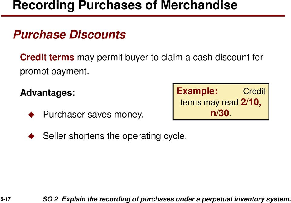 Advantages: Purchaser saves money. Example: terms may read 2/10, n/30.
