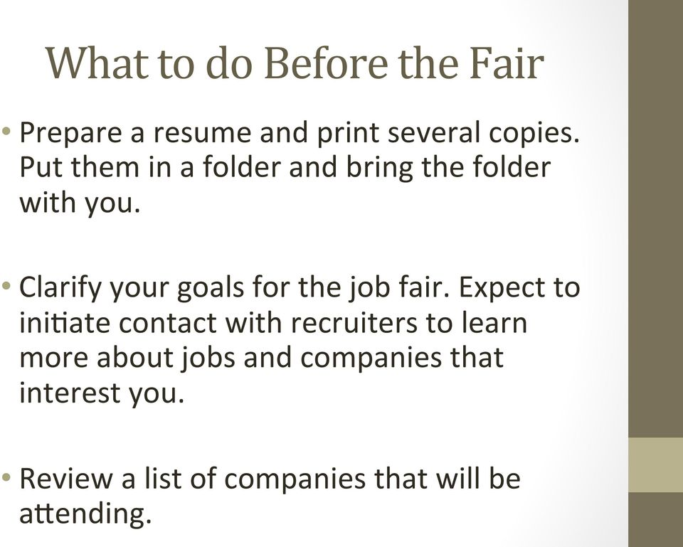 Clarify your goals for the job fair. Expect to ini?