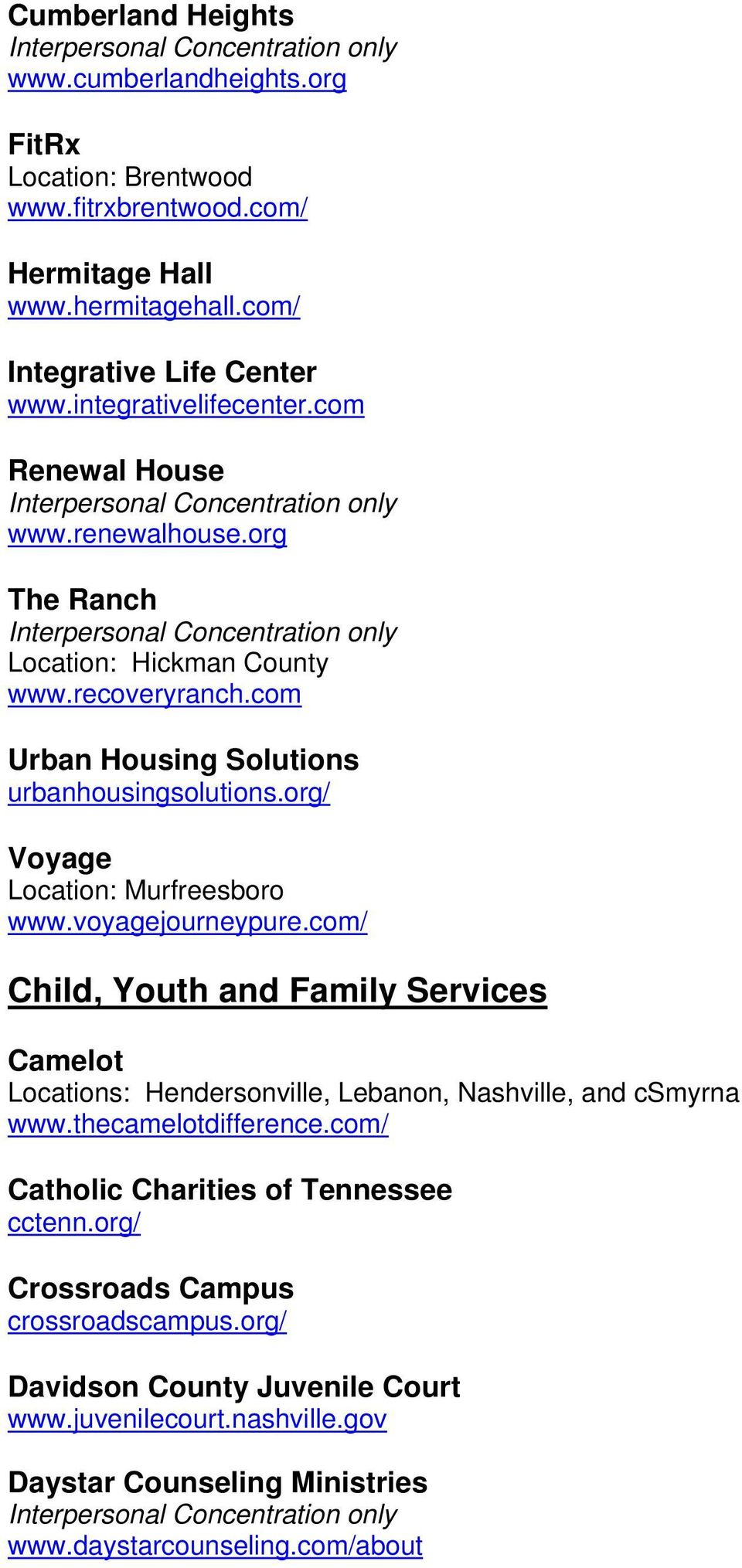 org/ Voyage Location: Murfreesboro www.voyagejourneypure.com/ Child, Youth and Family Services Camelot Locations: Hendersonville, Lebanon, Nashville, and csmyrna www.