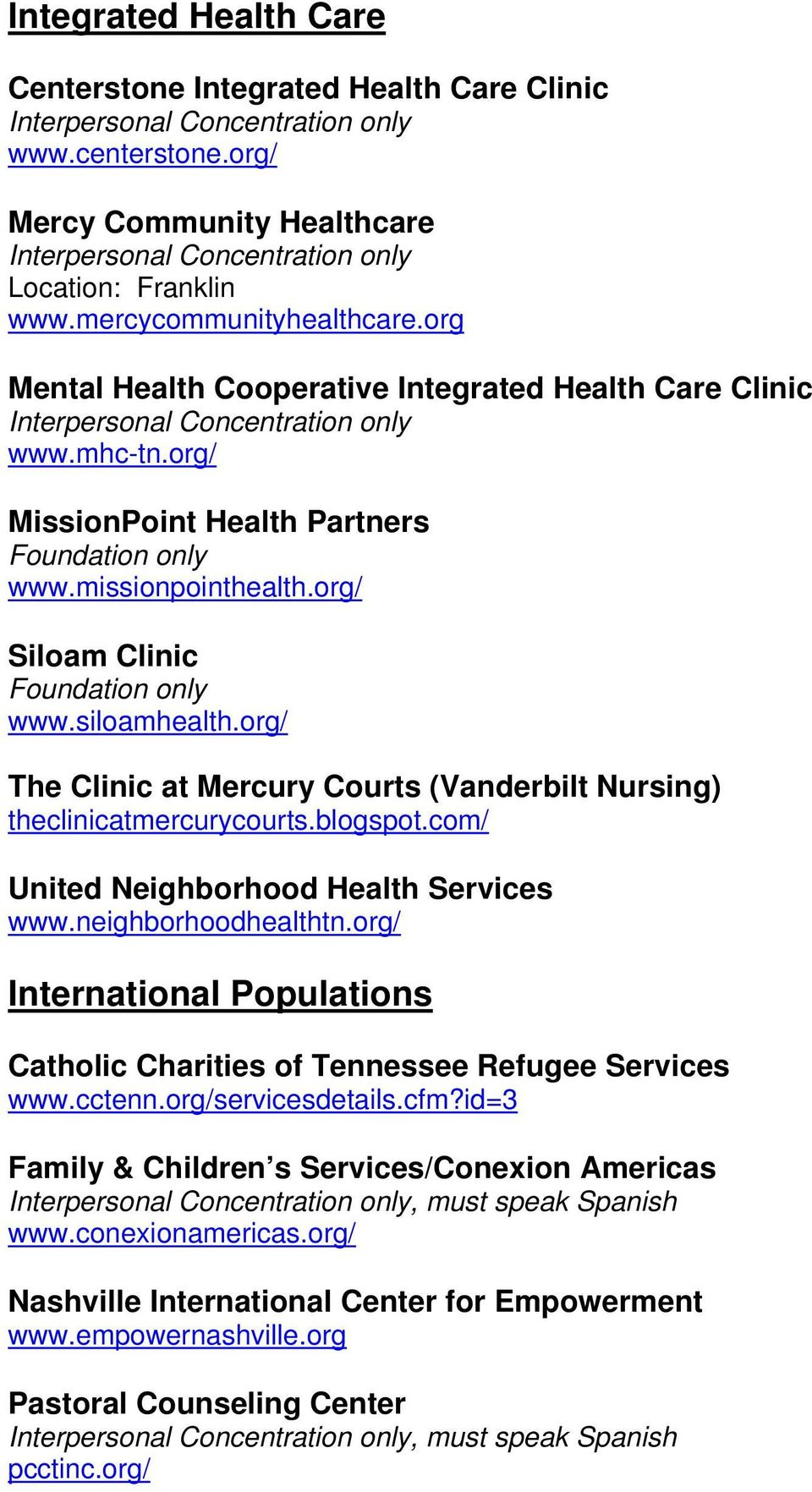org/ The Clinic at Mercury Courts (Vanderbilt Nursing) theclinicatmercurycourts.blogspot.com/ United Neighborhood Health Services www.neighborhoodhealthtn.