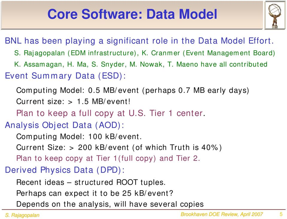 5 MB/event! Plan to keep a full copy at U.S. Tier 1 center. Analysis Object Data (AOD): Computing Model: 100 kb/event.