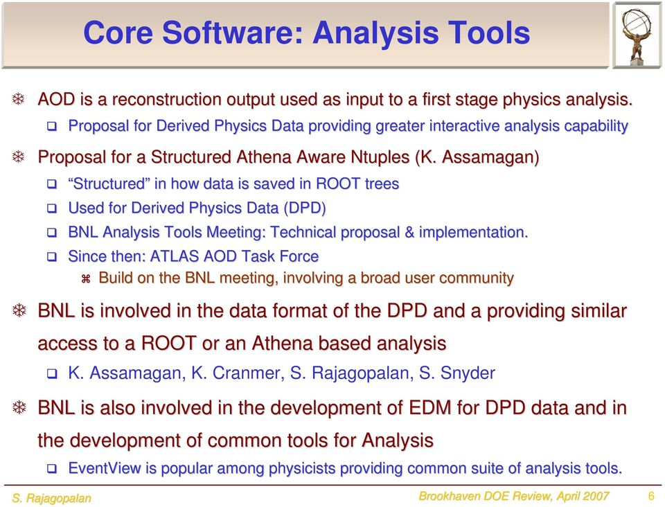 Assamagan) Structured in how data is saved in ROOT trees Used for Derived Physics Data (DPD) BNL Analysis Tools Meeting: Technical proposal & implementation.