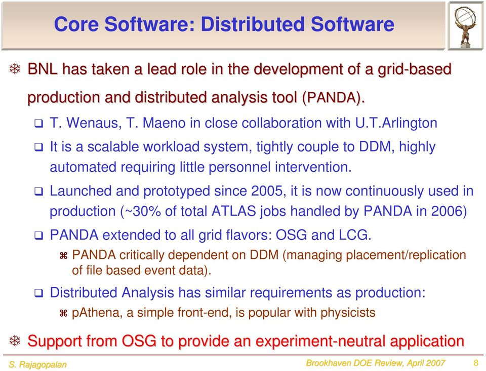 Launched and prototyped since 2005, it is now continuously used in production (~30% of total ATLAS jobs handled by PANDA in 2006) PANDA extended to all grid flavors: OSG and LCG.