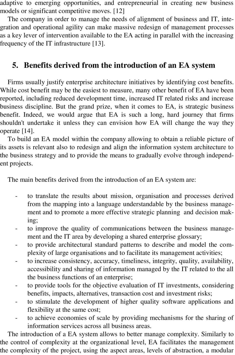 available to the EA acting in parallel with the increasing frequency of the IT infrastructure [13]. 5.