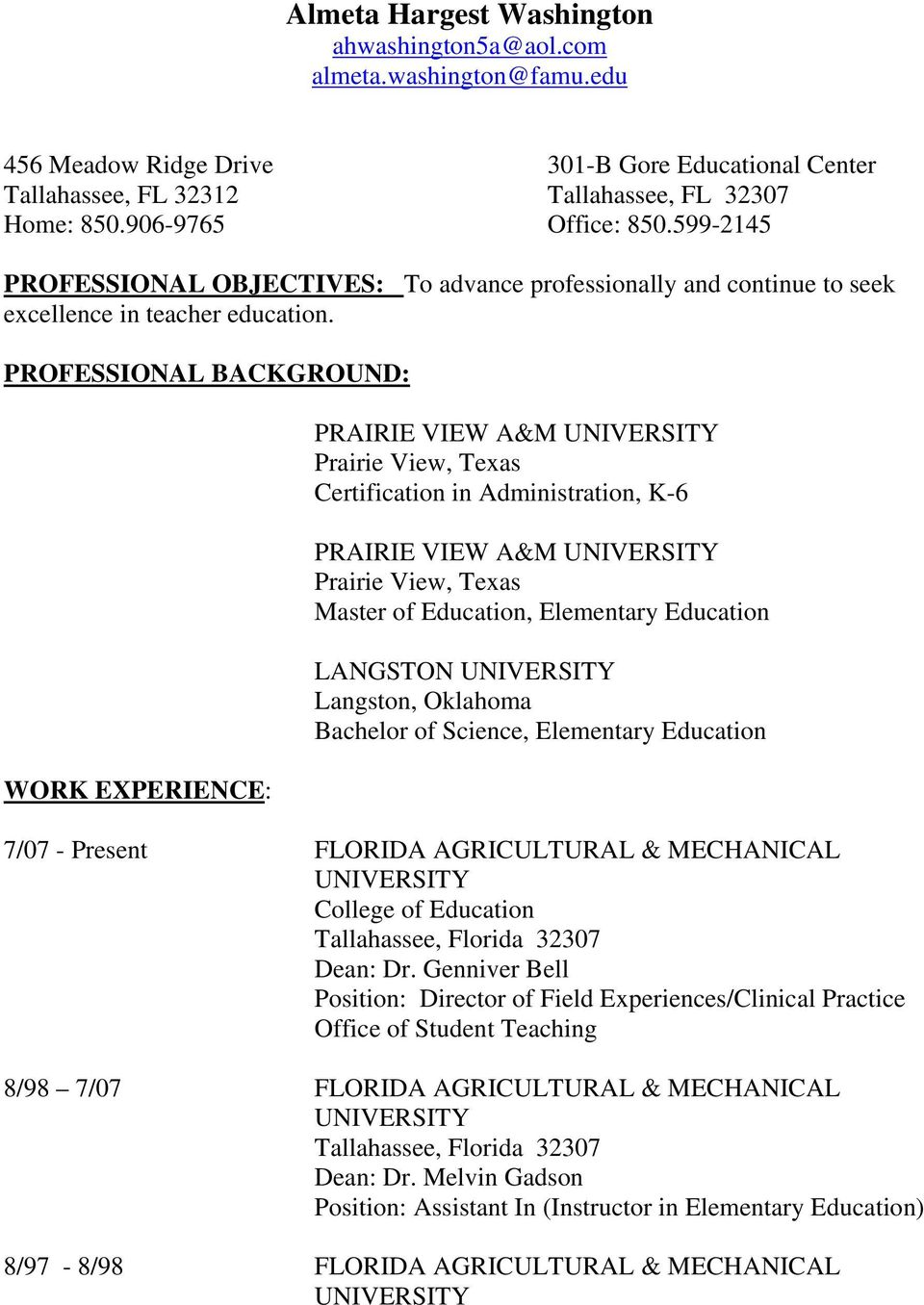PROFESSIONAL BACKGROUND: WORK EXPERIENCE: PRAIRIE VIEW A&M UNIVERSITY Prairie View, Texas Certification in Administration, K-6 PRAIRIE VIEW A&M UNIVERSITY Prairie View, Texas Master of Education,