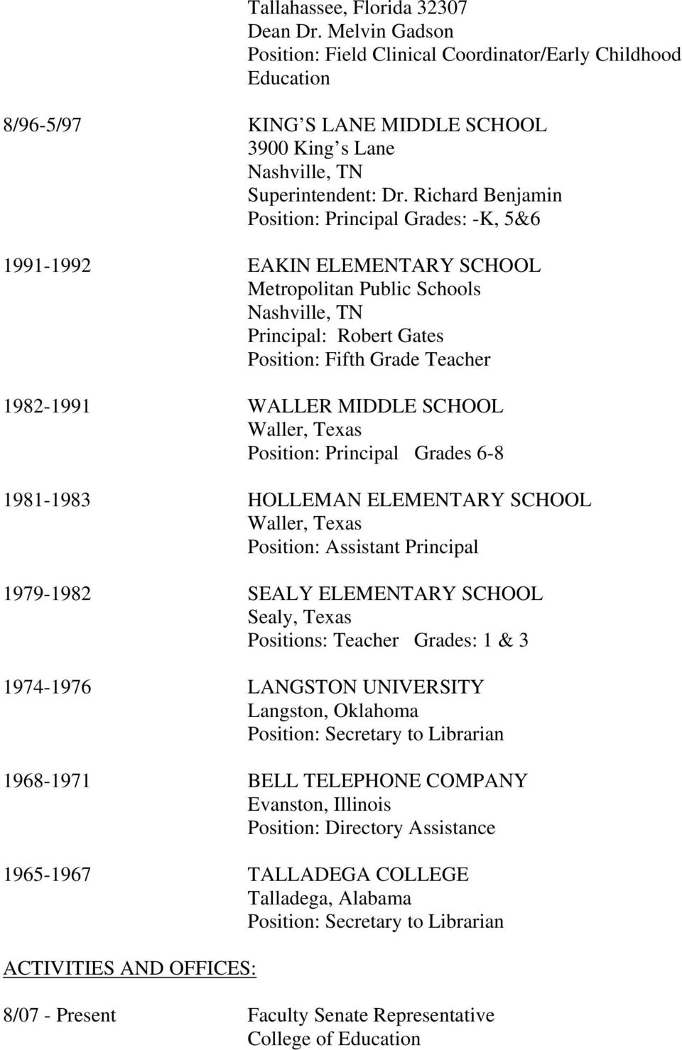 MIDDLE SCHOOL Waller, Texas Position: Principal Grades 6-8 1981-1983 HOLLEMAN ELEMENTARY SCHOOL Waller, Texas Position: Assistant Principal 1979-1982 SEALY ELEMENTARY SCHOOL Sealy, Texas Positions: