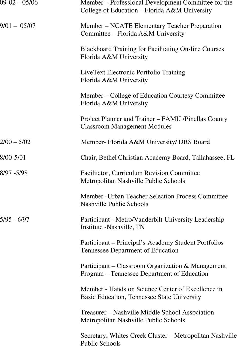 University Project Planner and Trainer FAMU /Pinellas County Classroom Management Modules 2/00 5/02 Member- Florida A&M University/ DRS Board 8/00-5/01 Chair, Bethel Christian Academy Board,