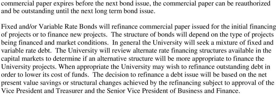 The structure of bonds will depend on the type of projects being financed and market conditions. In general the University will seek a mixture of fixed and variable rate debt.