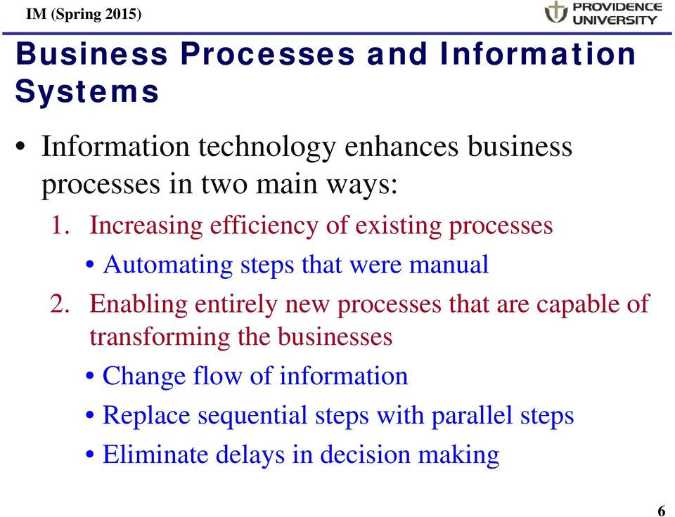 Increasing efficiency of existing processes Automating steps that were manual 2.