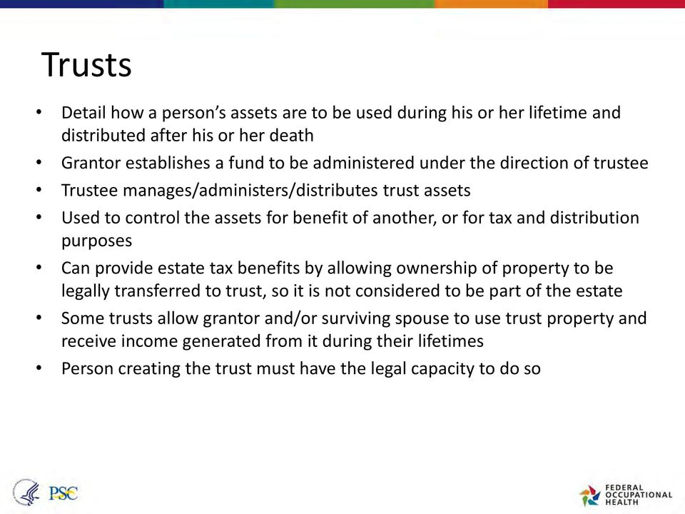 provide estate tax benefits by allowing ownership of property to be legally transferred to trust, so it is not considered to be part of the estate Some trusts allow