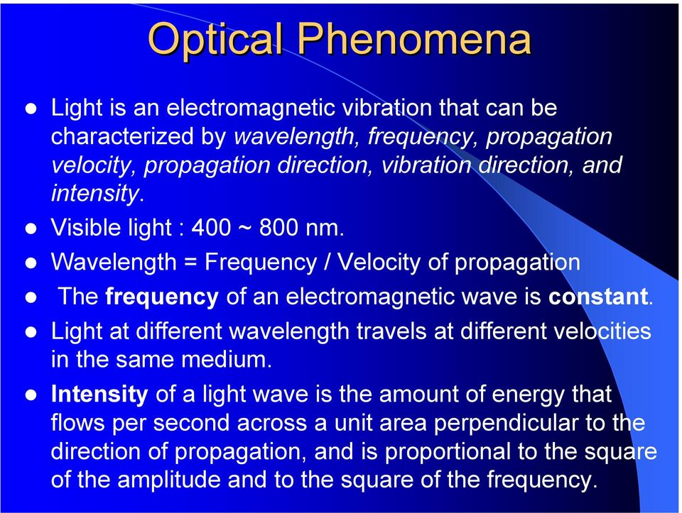 Wavelength = Frequency / Velocity of propagation The frequency of an electromagnetic wave is constant.