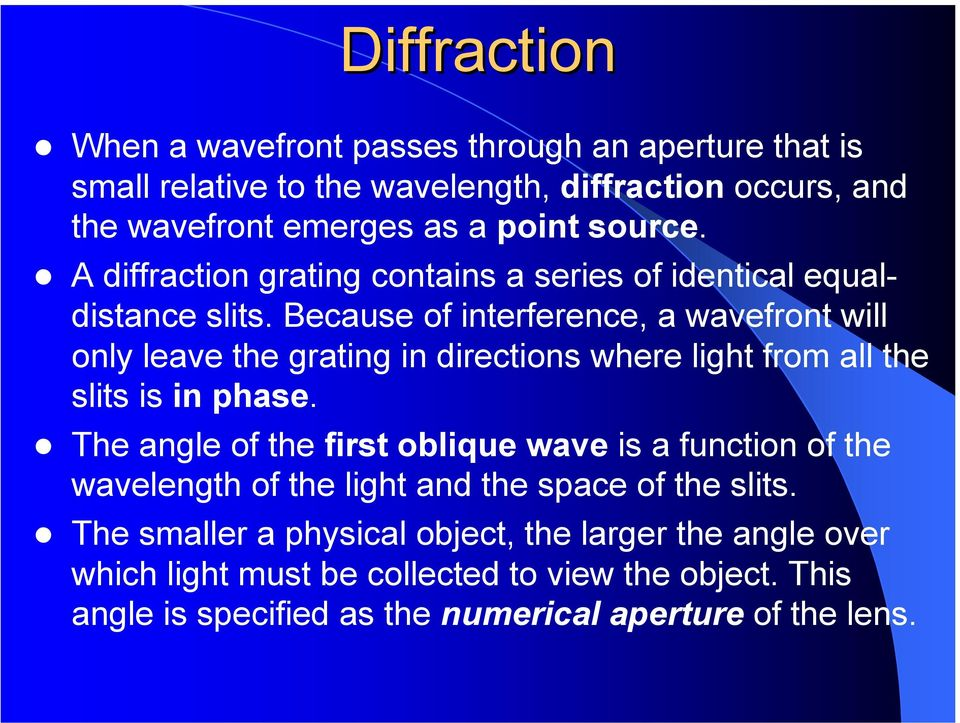 Because of interference, a wavefront will only leave the grating in directions where light from all the slits is in phase.