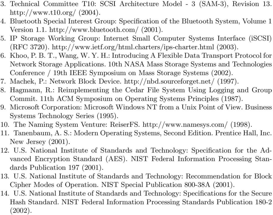 IP Storage Working Group: Internet Small Computer Systems Interface (iscsi) (RFC 3720). http://www.ietf.org/html.charters/ips-charter.html (2003). 6. Khoo, P. B. T., Wang, W. Y. H.