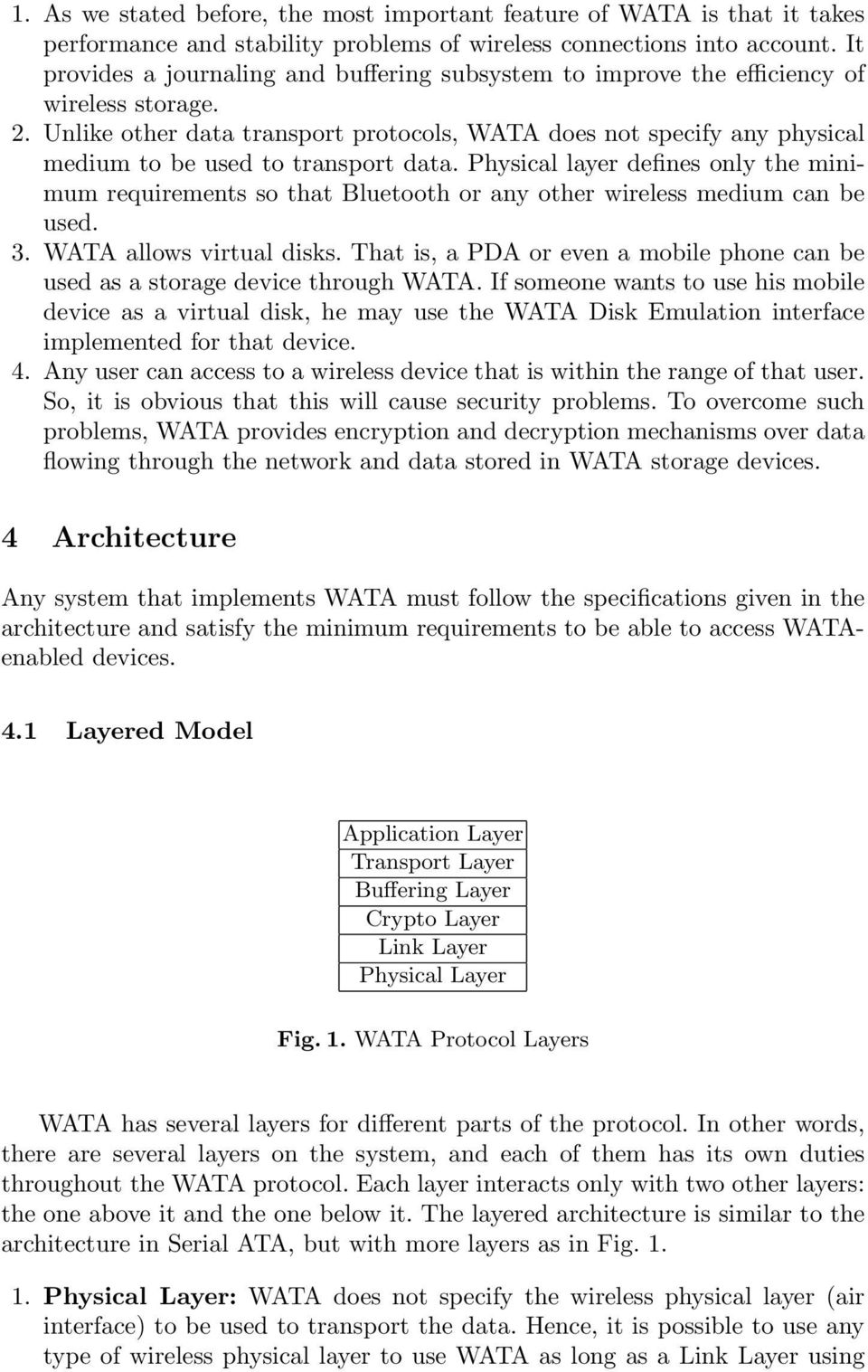 Unlike other data transport protocols, WATA does not specify any physical medium to be used to transport data.