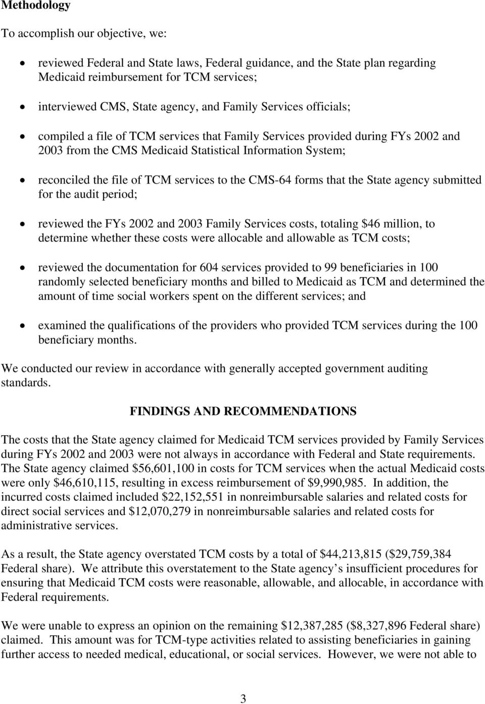 services to the CMS-64 forms that the State agency submitted for the audit period; reviewed the FYs 2002 and 2003 Family Services costs, totaling $46 million, to determine whether these costs were