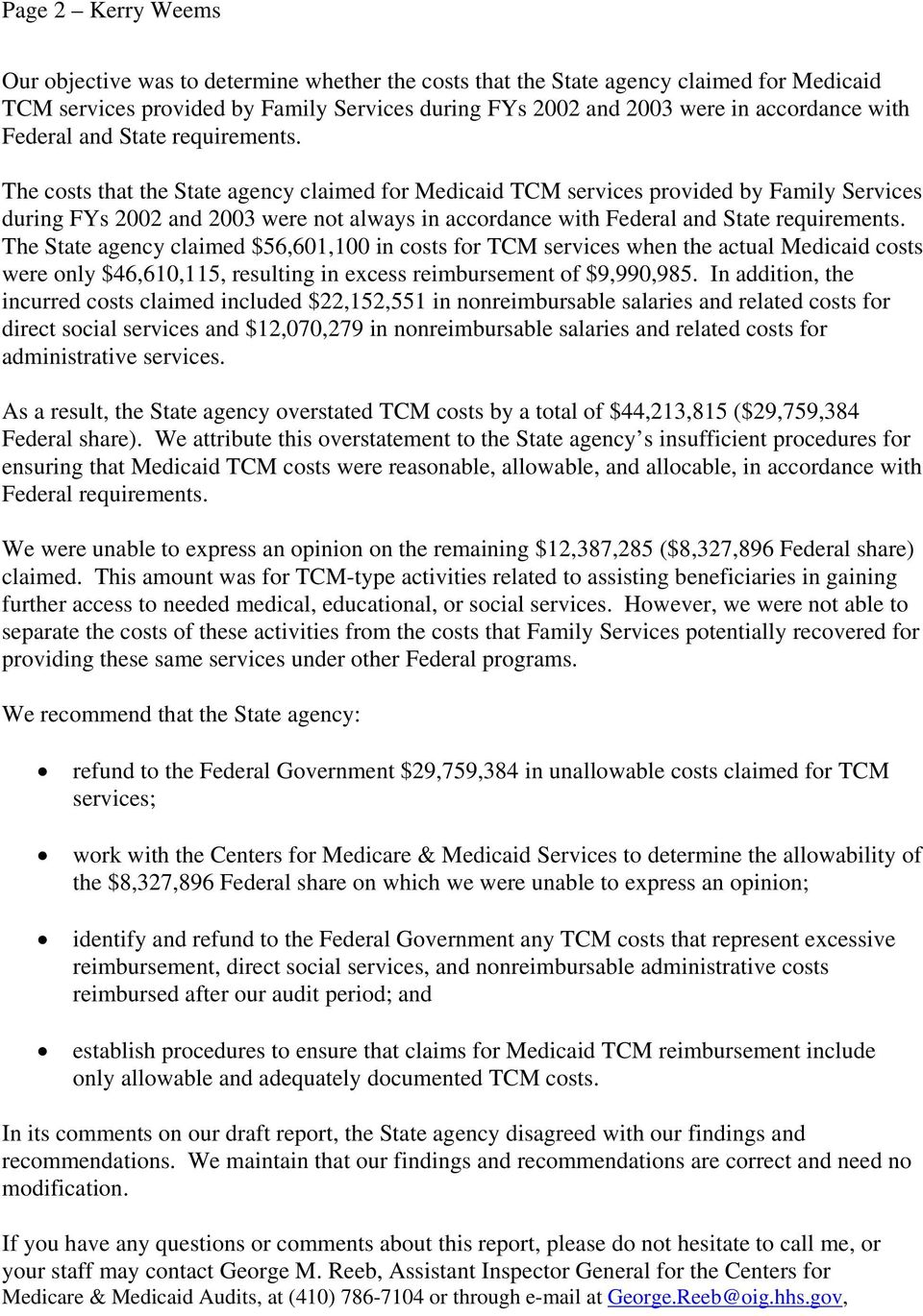 The costs that the State agency claimed for Medicaid TCM services provided by Family Services during FYs 2002 and 2003 were not always in accordance  The State agency claimed $56,601,100 in costs for