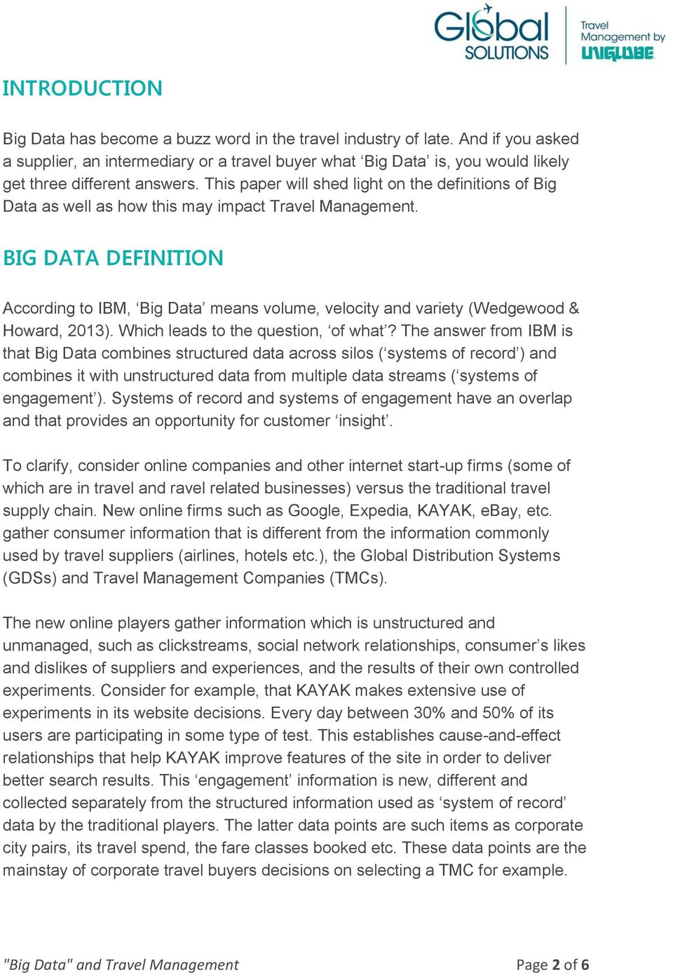 This paper will shed light on the definitions of Big Data as well as how this may impact Travel Management.