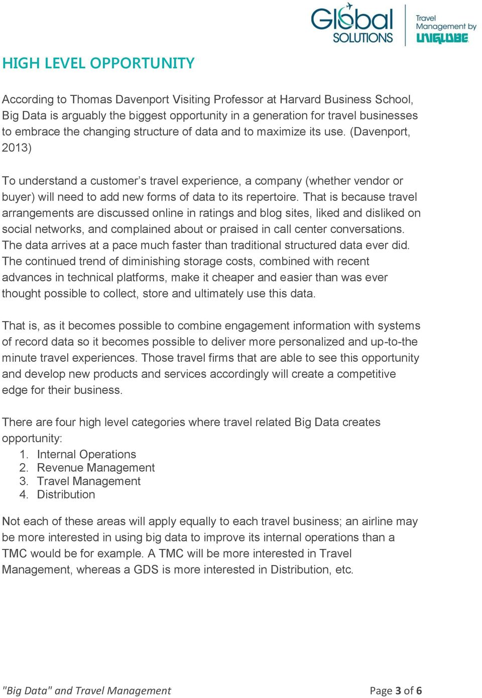 (Davenport, 2013) To understand a customer s travel experience, a company (whether vendor or buyer) will need to add new forms of data to its repertoire.
