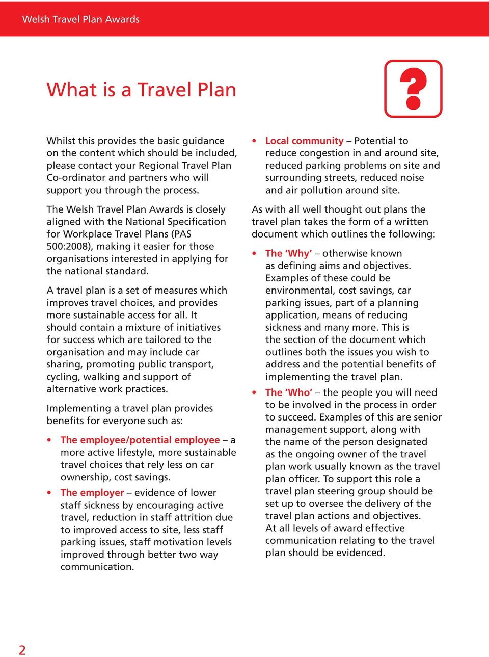 The Welsh Travel Plan Awards is closely aligned with the National Specification for Workplace Travel Plans (PAS 500:2008), making it easier for those organisations interested in applying for the