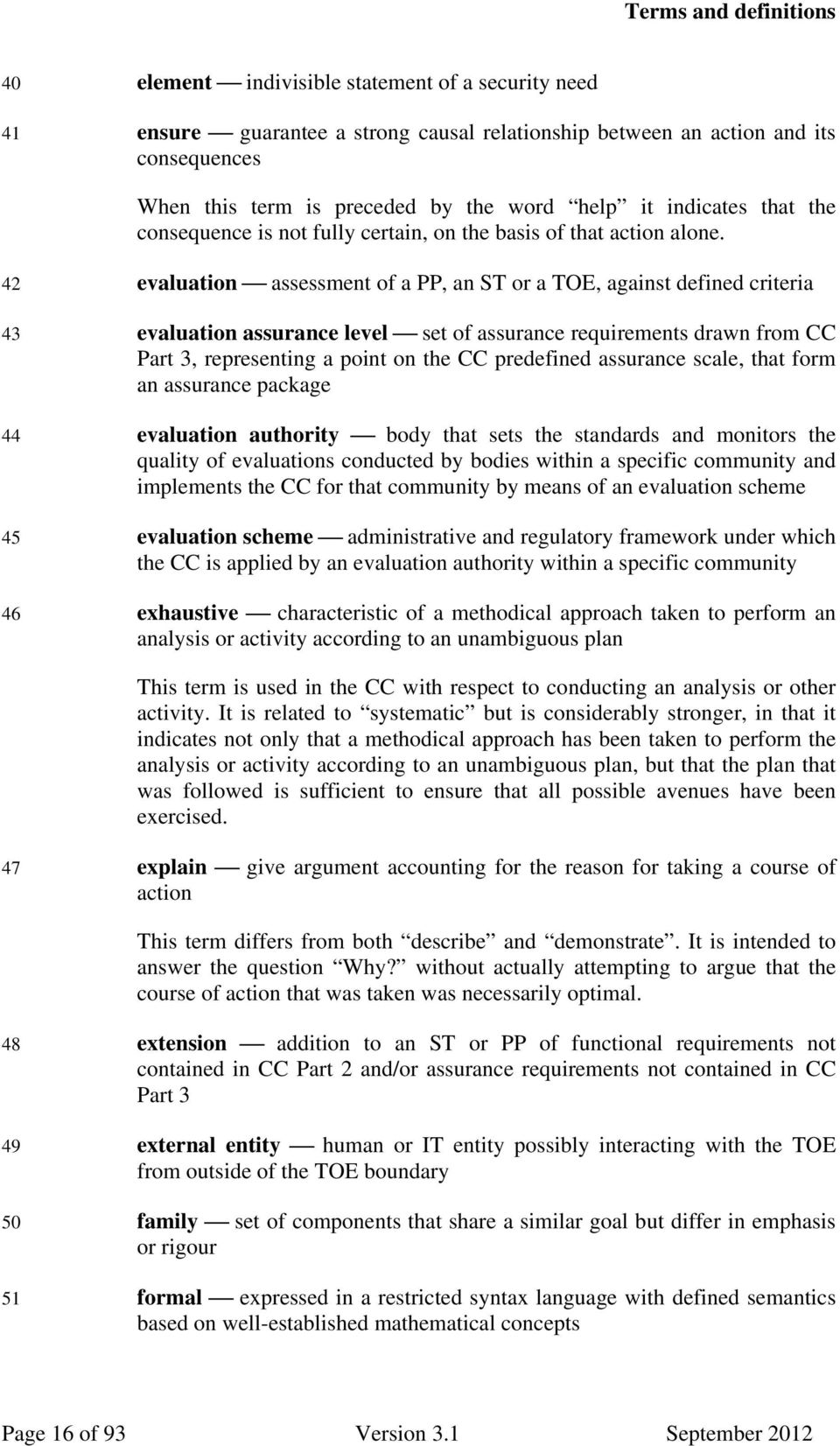 42 evaluation assessment of a PP, an ST or a TOE, against defined criteria 43 evaluation assurance level set of assurance requirements drawn from CC Part 3, representing a point on the CC predefined