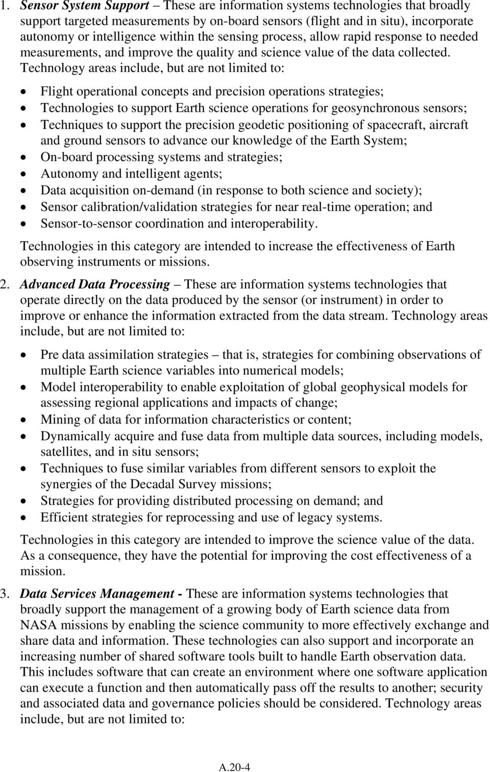 Technology areas include, but are not limited to: Flight operational concepts and precision operations strategies; Technologies to support Earth science operations for geosynchronous sensors;
