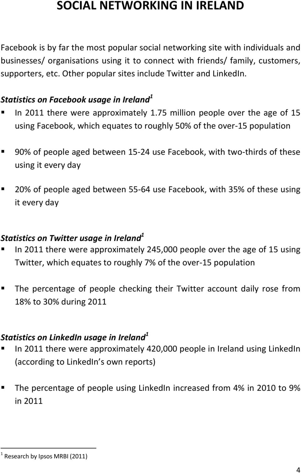 75 million people over the age of 15 using Facebook, which equates to roughly 50% of the over 15 population 90% of people aged between 15 24 use Facebook, with two thirds of these using it every day