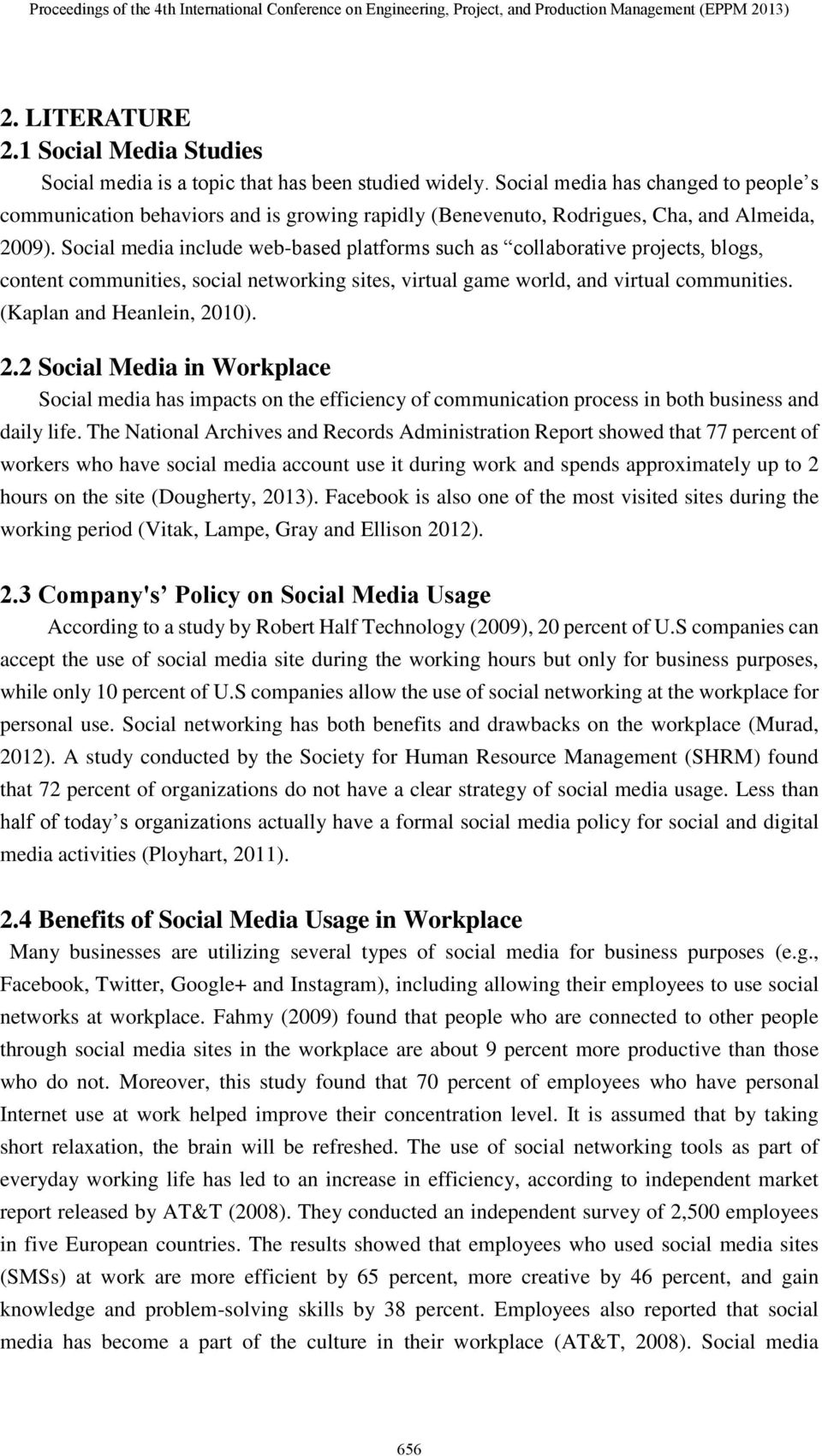 Social media include web-based platforms such as collaborative projects, blogs, content communities, social networking sites, virtual game world, and virtual communities. (Kaplan and Heanlein, 2010).