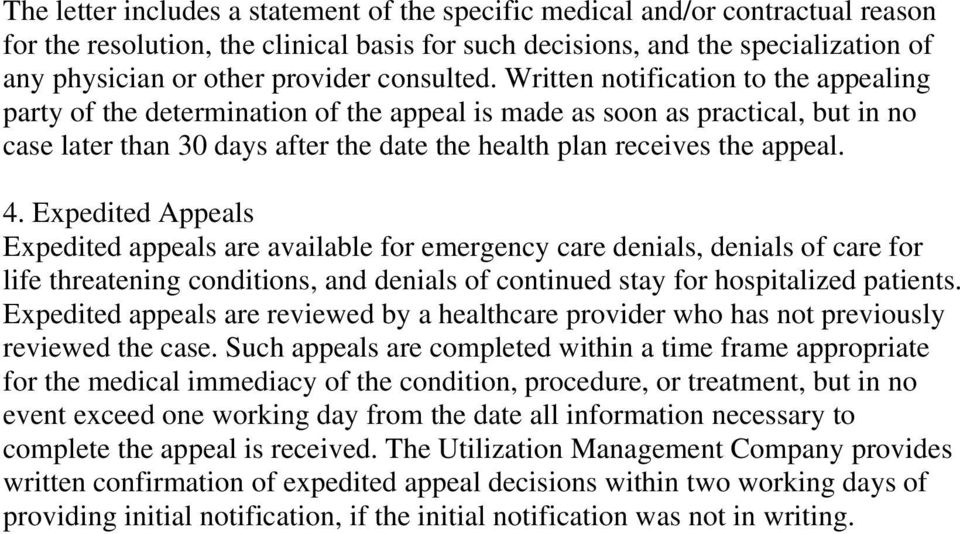 Written notification to the appealing party of the determination of the appeal is made as soon as practical, but in no case later than 30 days after the date the health plan receives the appeal. 4.