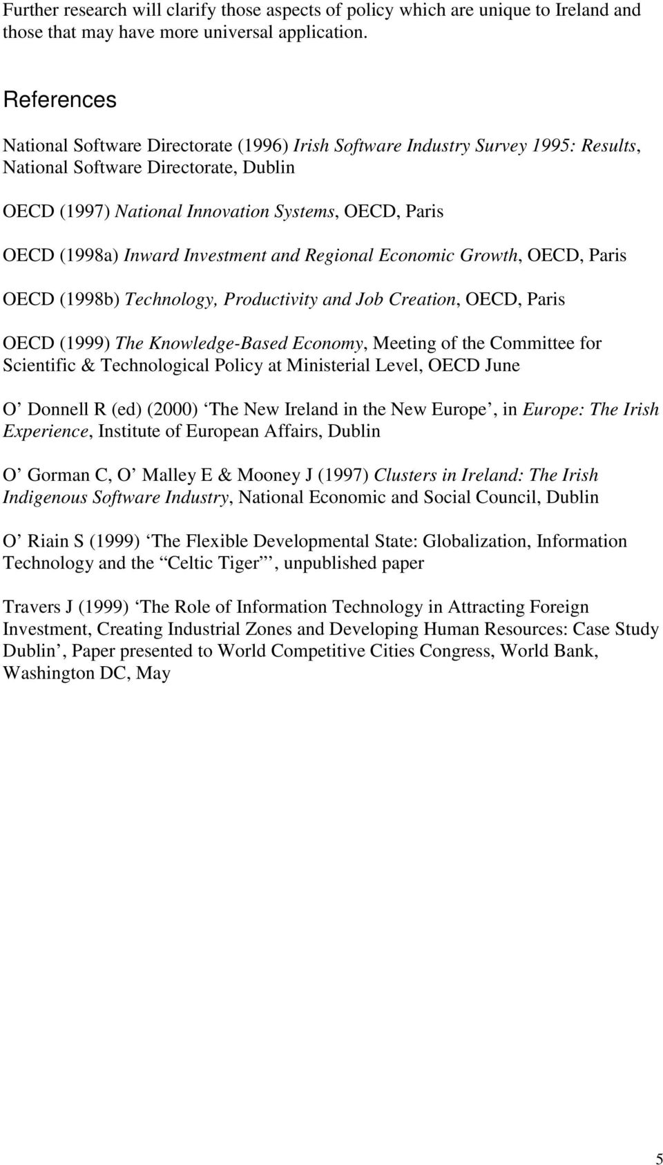 Inward Investment and Regional Economic Growth, OECD, Paris OECD (1998b) Technology, Productivity and Job Creation, OECD, Paris OECD (1999) The Knowledge-Based Economy, Meeting of the Committee for