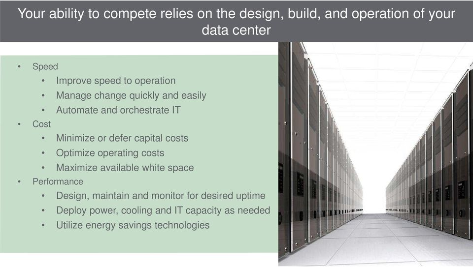 capital costs Optimize operating costs Maximize available white space Performance Design, maintain and