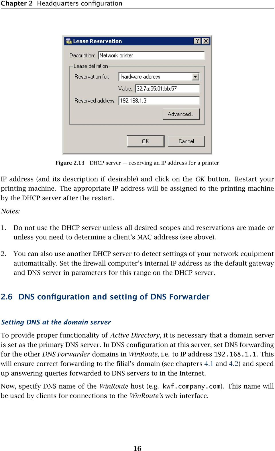 Do not use the DHCP server unless all desired scopes and reservations are made or unless you need to determine a client s MAC address (see above). 2.