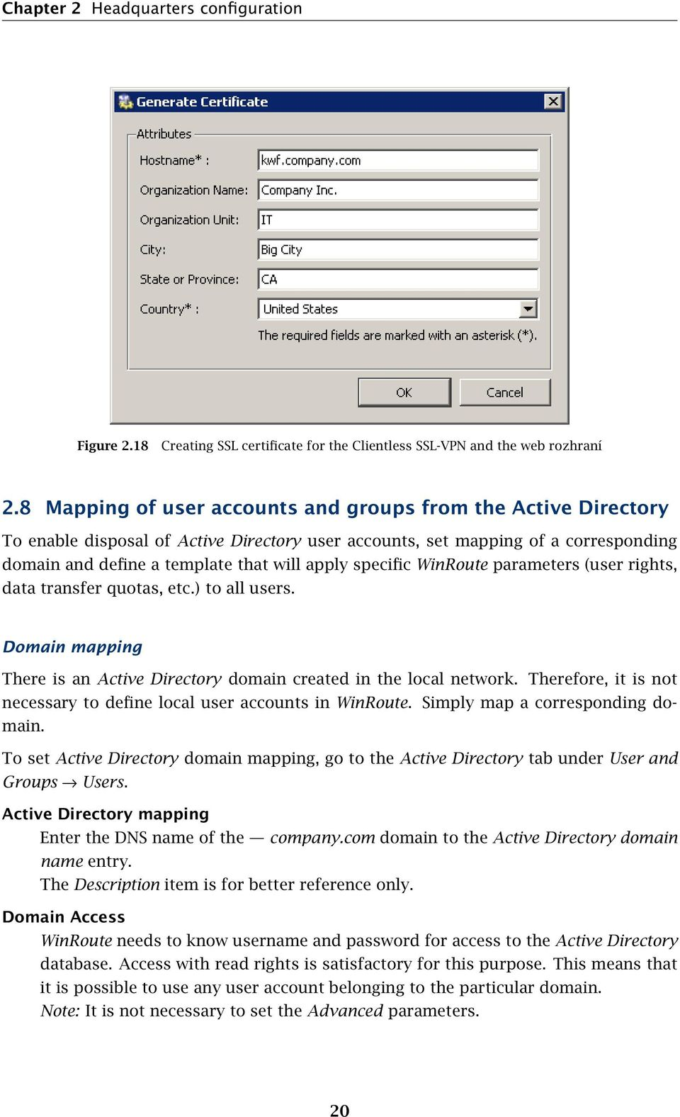 specific WinRoute parameters (user rights, data transfer quotas, etc.) to all users. Domain mapping There is an Active Directory domain created in the local network.