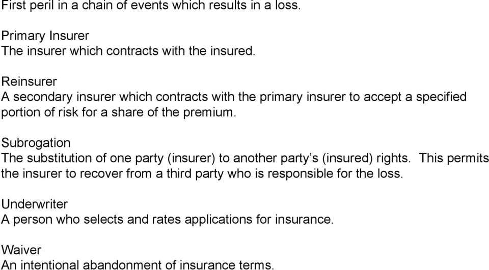 Subrogation The substitution of one party (insurer) to another party s (insured) rights.
