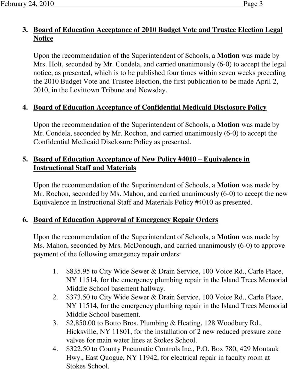 publication to be made April 2, 2010, in the Levittown Tribune and Newsday. 4. Board of Education Acceptance of Confidential Medicaid Disclosure Policy Mr. Condela, seconded by Mr.