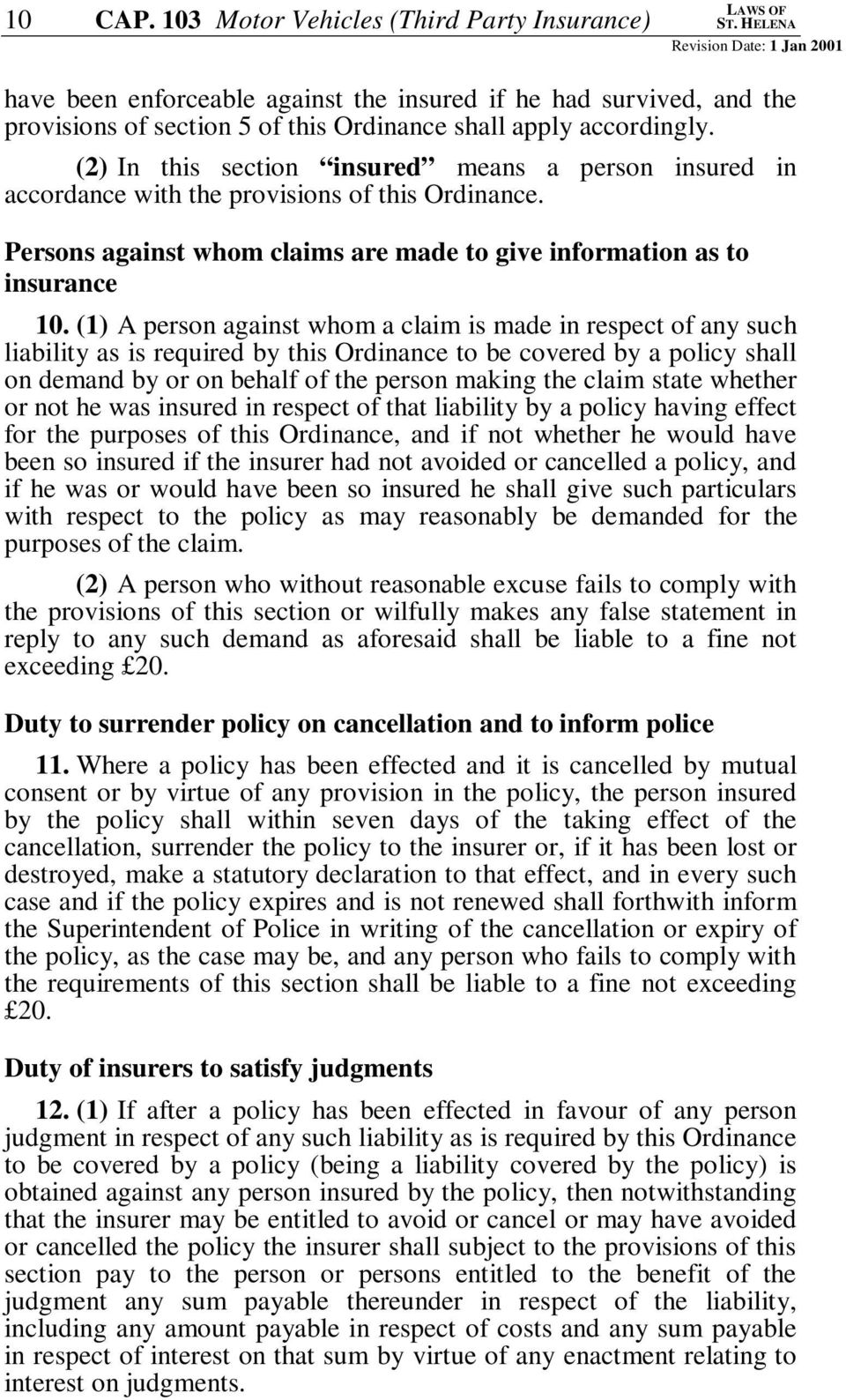 (1) A person against whom a claim is made in respect of any such liability as is required by this Ordinance to be covered by a policy shall on demand by or on behalf of the person making the claim