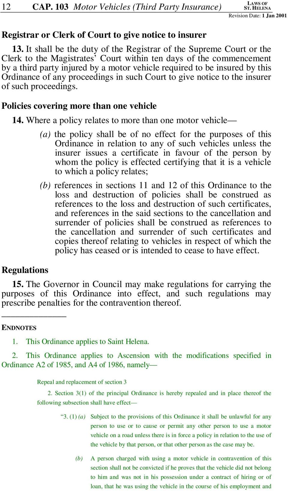 by this Ordinance of any proceedings in such Court to give notice to the insurer of such proceedings. Policies covering more than one vehicle 14.