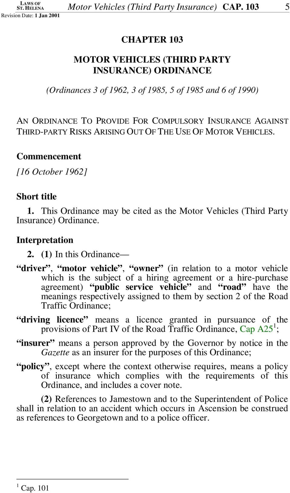 RISKS ARISING OUT OF THE USE OF MOTOR VEHICLES. Commencement [16 October 1962] Short title 1. This Ordinance may be cited as the Motor Vehicles (Third Party Insurance) Ordinance. Interpretation 2.