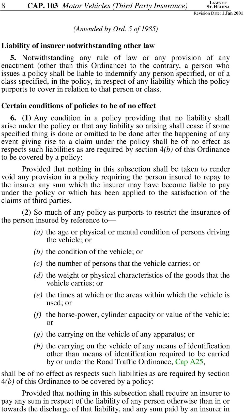 class specified, in the policy, in respect of any liability which the policy purports to cover in relation to that person or class. Certain conditions of policies to be of no effect 6.
