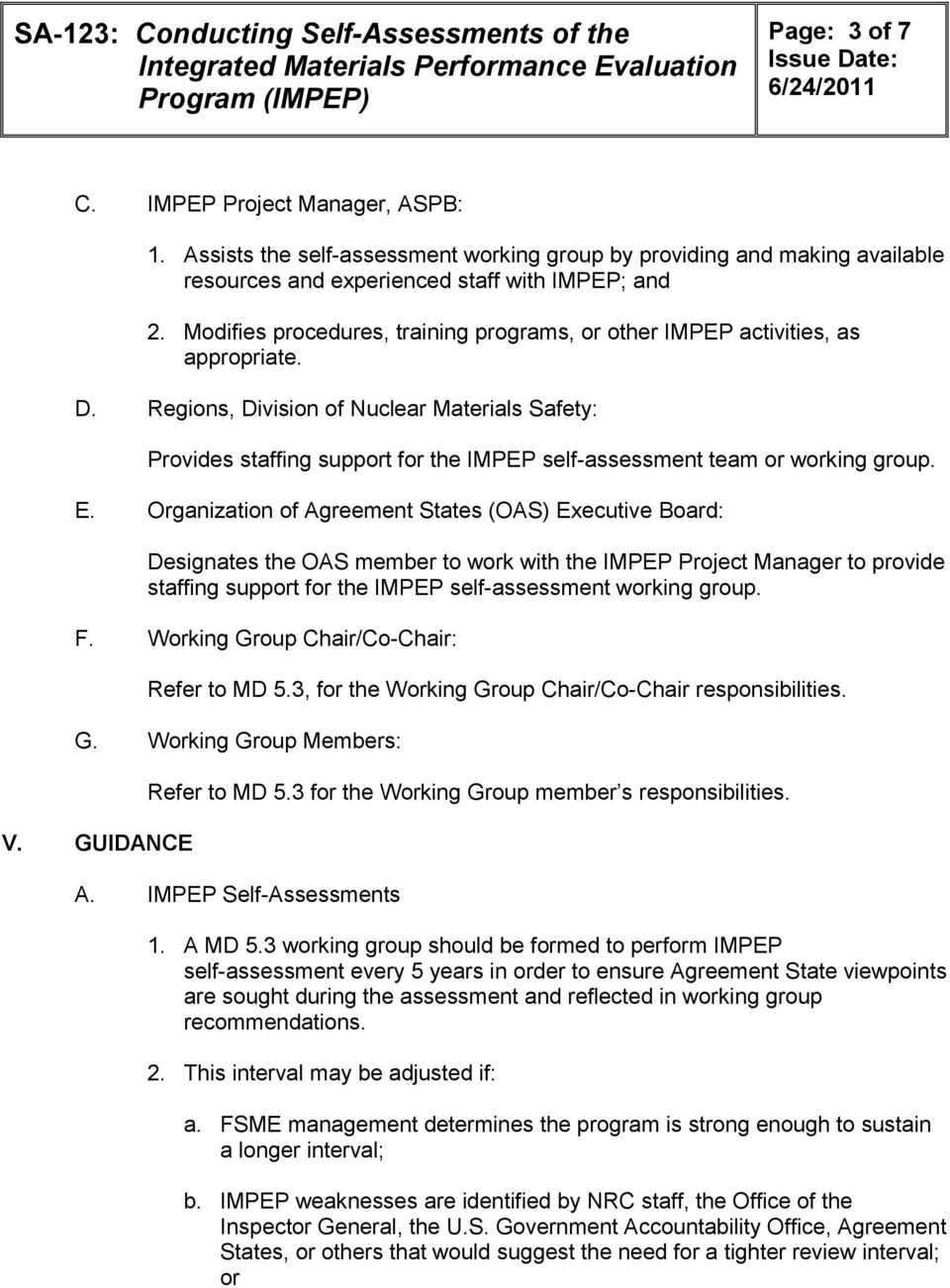 Regions, Division of Nuclear Materials Safety: Provides staffing support for the IMPEP self-assessment team or working group. E.