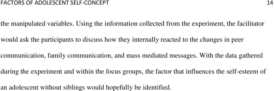 internally reacted to the changes in peer communication, family communication, and mass mediated messages.