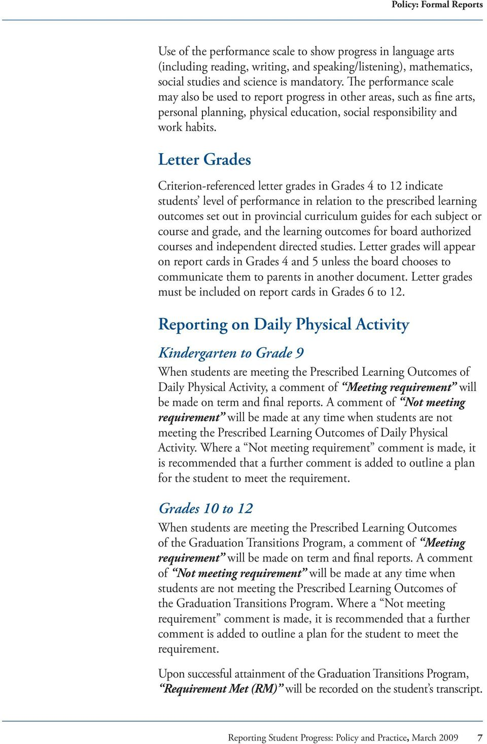 Letter Grades Criterion-referenced letter grades in Grades 4 to 12 indicate students level of performance in relation to the prescribed learning outcomes set out in provincial curriculum guides for