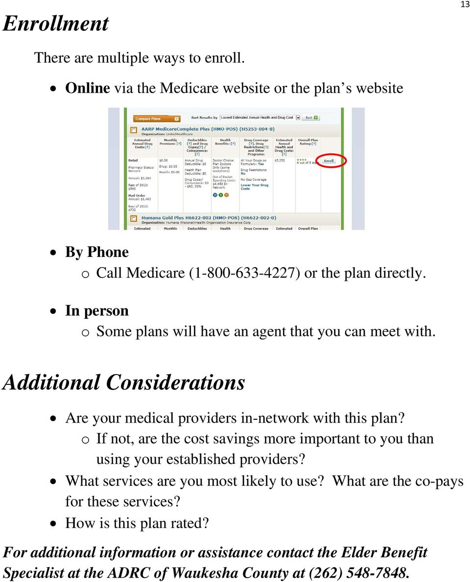In person o Some plans will have an agent that you can meet with. Additional Considerations Are your medical providers in-network with this plan?