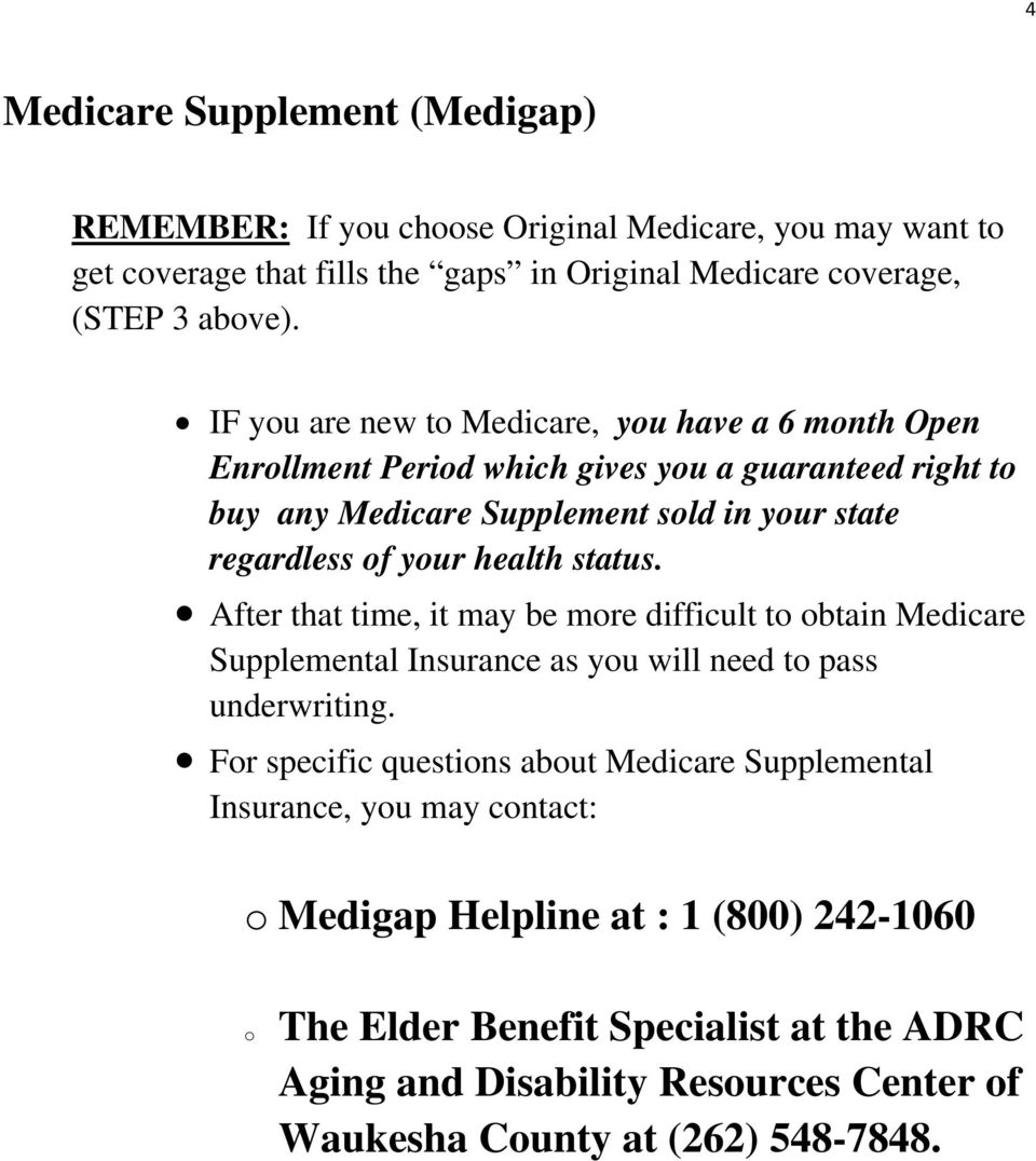 status. After that time, it may be more difficult to obtain Medicare Supplemental Insurance as you will need to pass underwriting.
