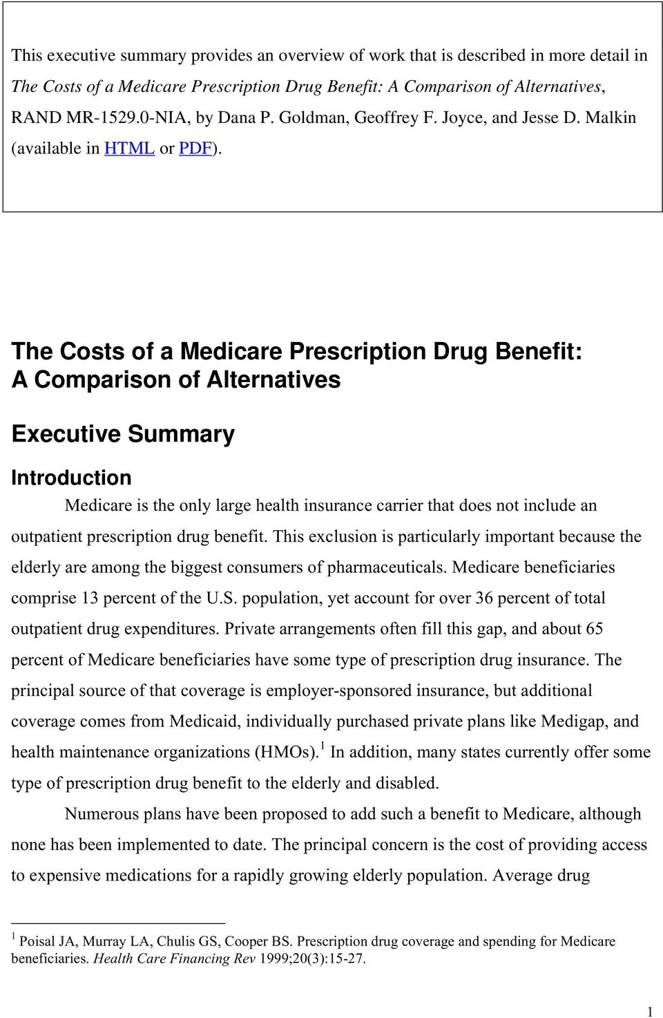 The Costs of a Medicare Prescription Drug Benefit: A Comparison of Alternatives Executive Summary Introduction Medicare is the only large health insurance carrier that does not include an outpatient