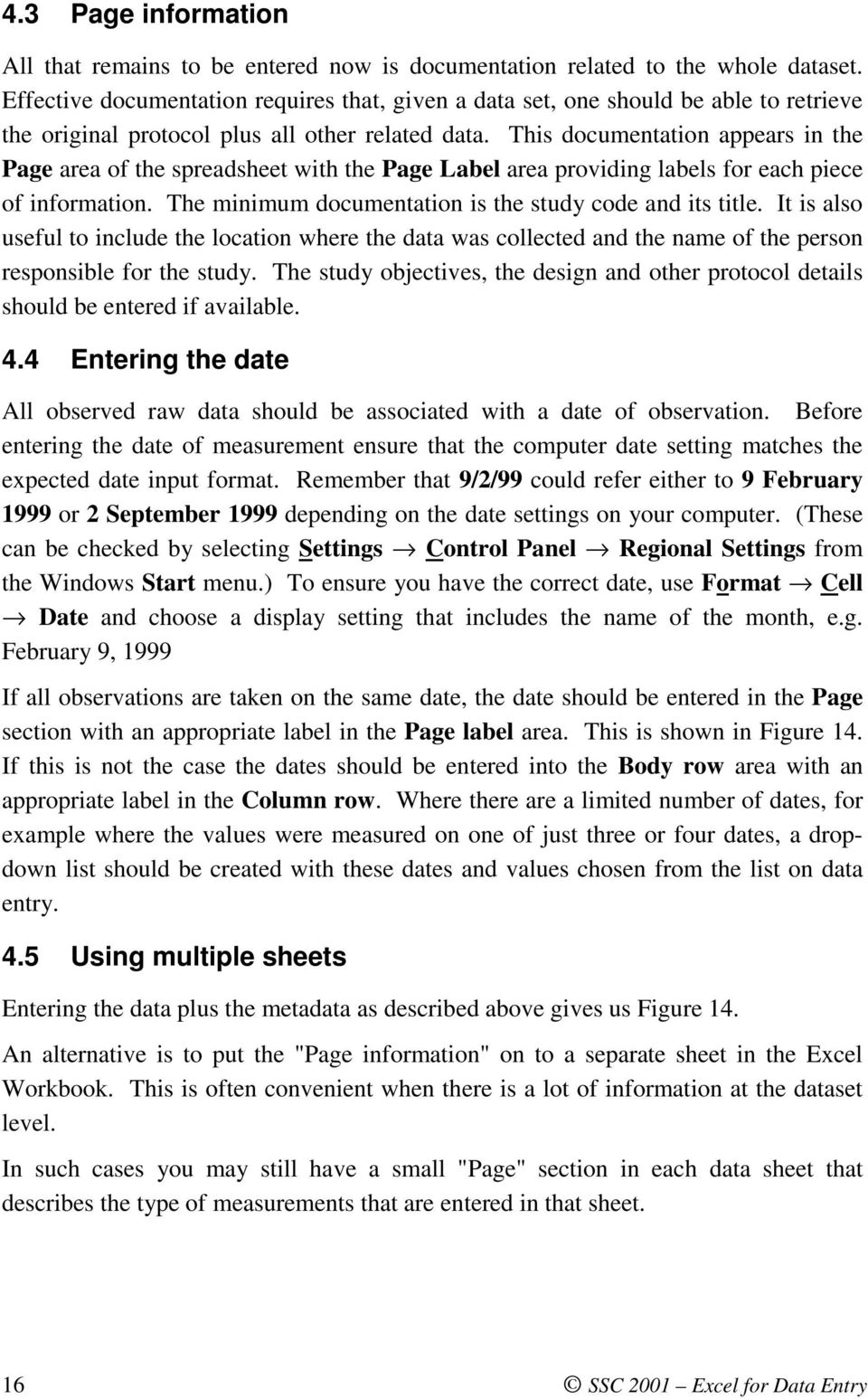 This documentation appears in the Page area of the spreadsheet with the Page Label area providing labels for each piece of information. The minimum documentation is the study code and its title.