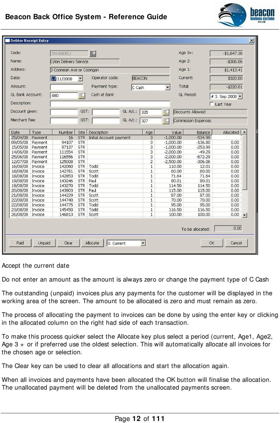 The process of allocating the payment to invoices can be done by using the enter key or clicking in the allocated column on the right had side of each transaction.
