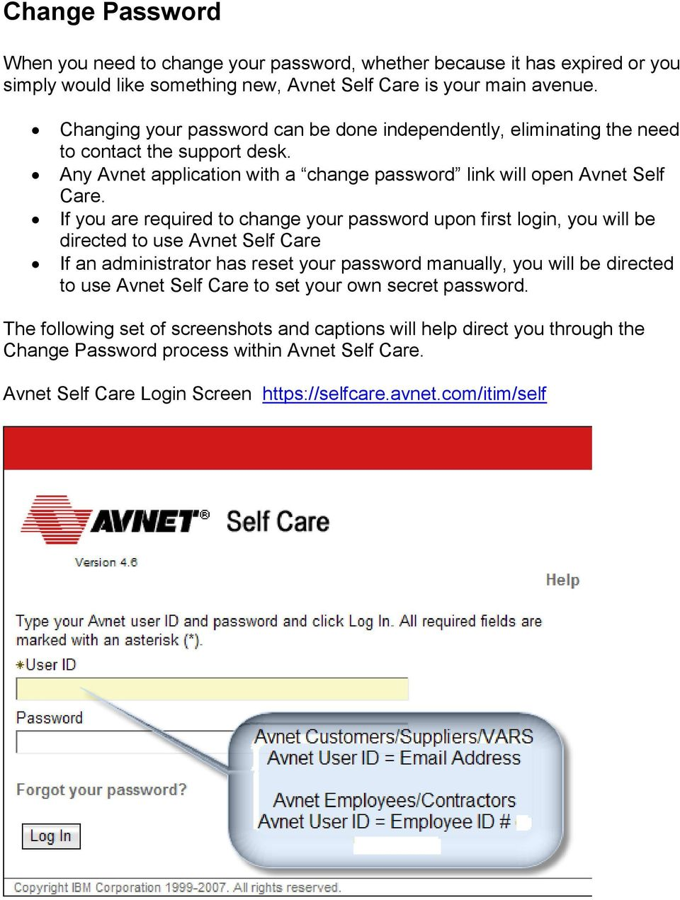 If you are required to change your password upon first login, you will be directed to use Avnet Self Care If an administrator has reset your password manually, you will be directed to use