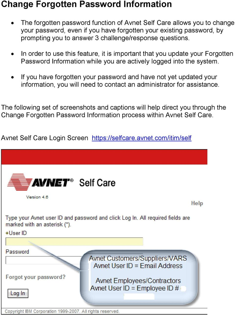 In order to use this feature, it is important that you update your Forgotten Password Information while you are actively logged into the system.
