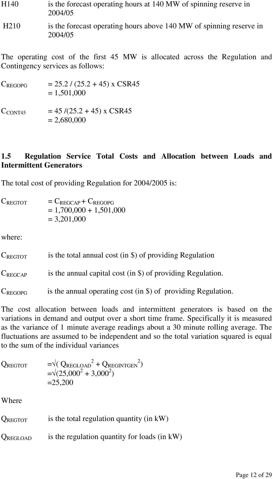 5 Regulation Service Total Costs and Allocation between Loads and Intermittent Generators The total cost of providing Regulation for 2004/2005 is: C REGTOT = C REGCAP + C REGOPG = 1,700,000 +